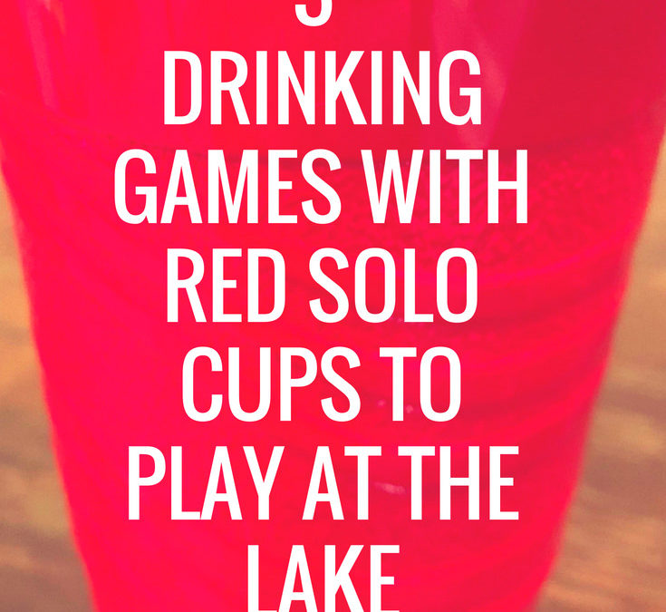 3 Drinking Games with Red Solo Cups to Play at the Lake
